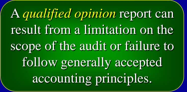 A qualified opinion report can result from a limitation on the scope of the audit