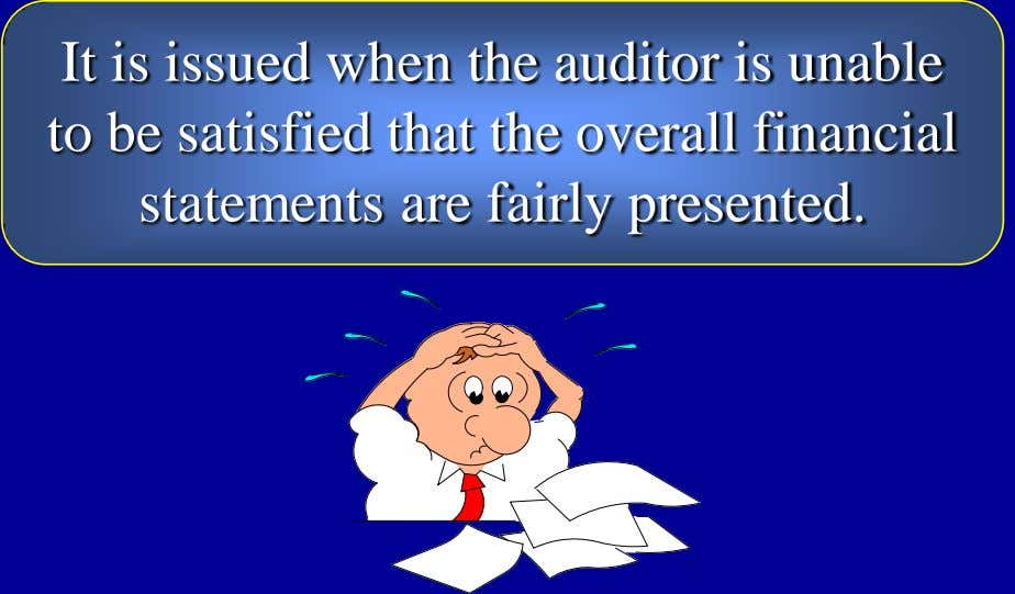 It is issued when the auditor is unable to be satisfied that the overall financial
