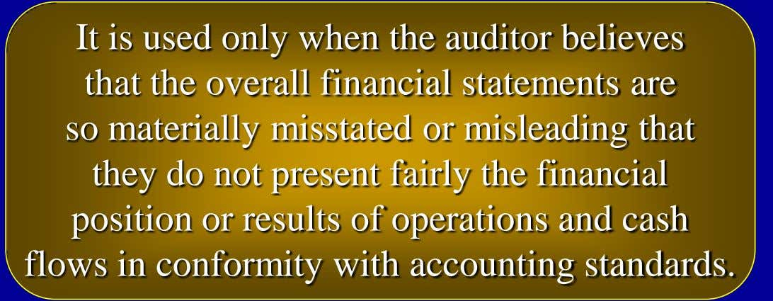 It is used only when the auditor believes that the overall financial statements are so
