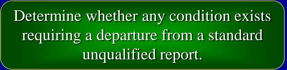 Determine whether any condition exists requiring a departure from a standard unqualified report.