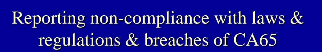 Reporting non-compliance with laws & regulations & breaches of CA65
