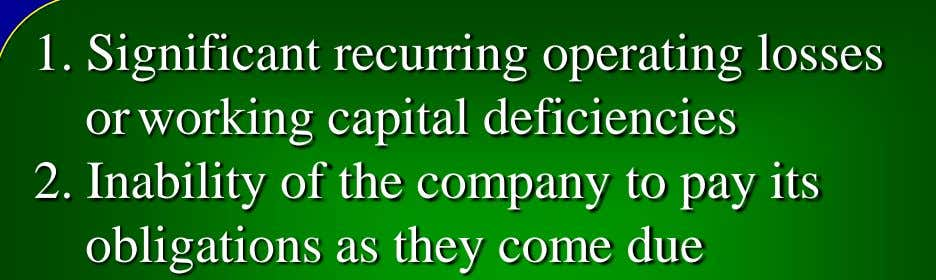 1. Significant recurring operating losses or working capital deficiencies 2. Inability of the company to