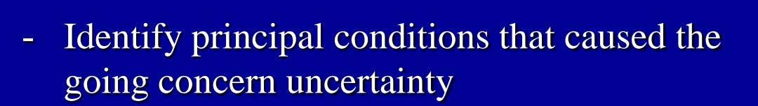 - Identify principal conditions that caused the going concern uncertainty