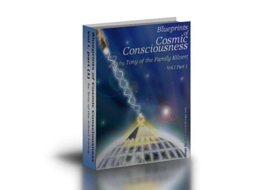 BLUEPRINTS OF COSMIC CONSCIOUSNESS 1/1/2012 Vol. I, part (1) by Tony of the Kilvert family