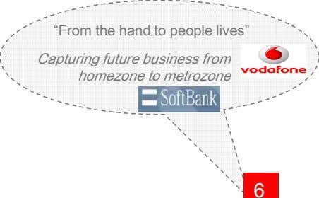 """From the hand to people lives"" Capturing future business from homezone to metrozone 6"