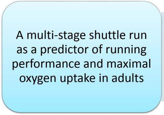 A multi-stage shuttle run as a predictor of running performance and maximal oxygen uptake in adults