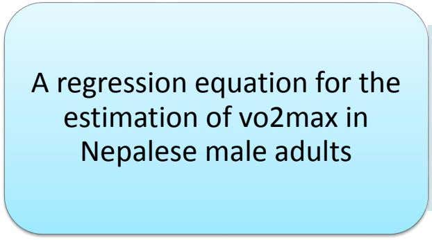 A regression equation for the estimation of vo2max in Nepalese male adults