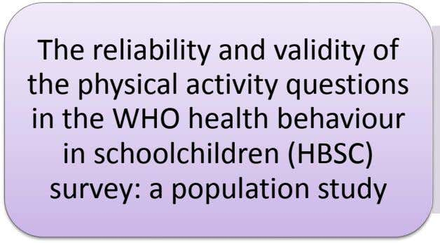 The reliability and validity of the physical activity questions in the WHO health behaviour in schoolchildren