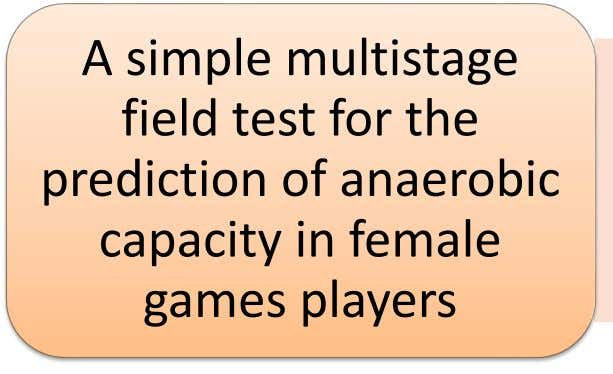 A simple multistage field test for the prediction of anaerobic capacity in female games players