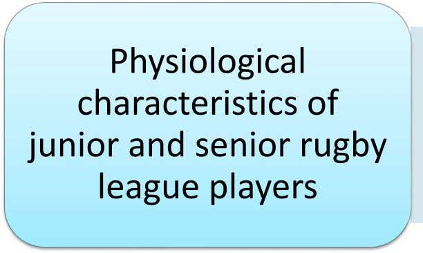 Physiological characteristics of junior and senior rugby league players