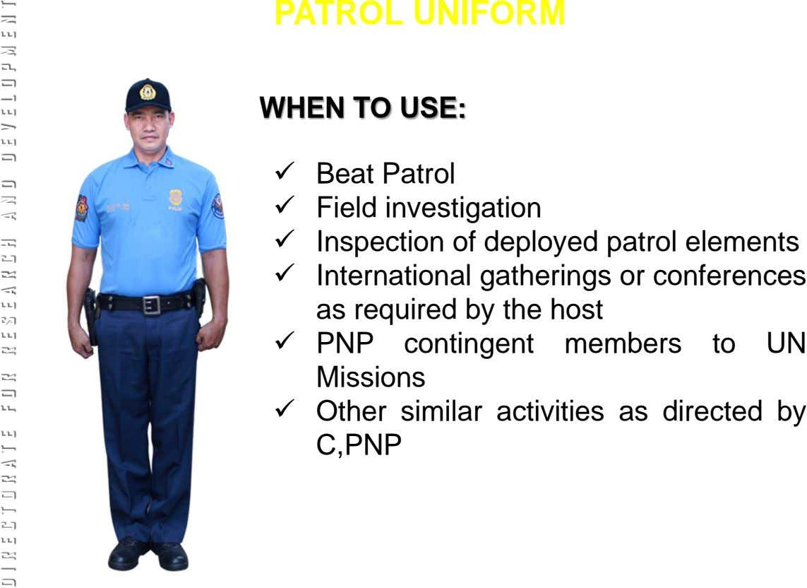 PATROL UNIFORM WHEN TO USE:  Beat Patrol  Field investigation  Inspection of deployed patrol
