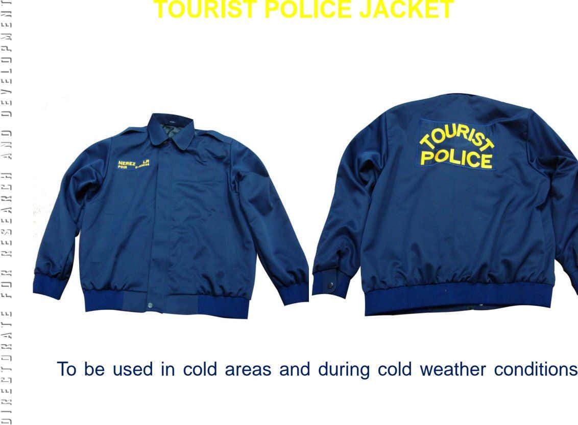 TOURIST POLICE JACKET To be used in cold areas and during cold weather conditions DIRECTORATE DIRECTORATE