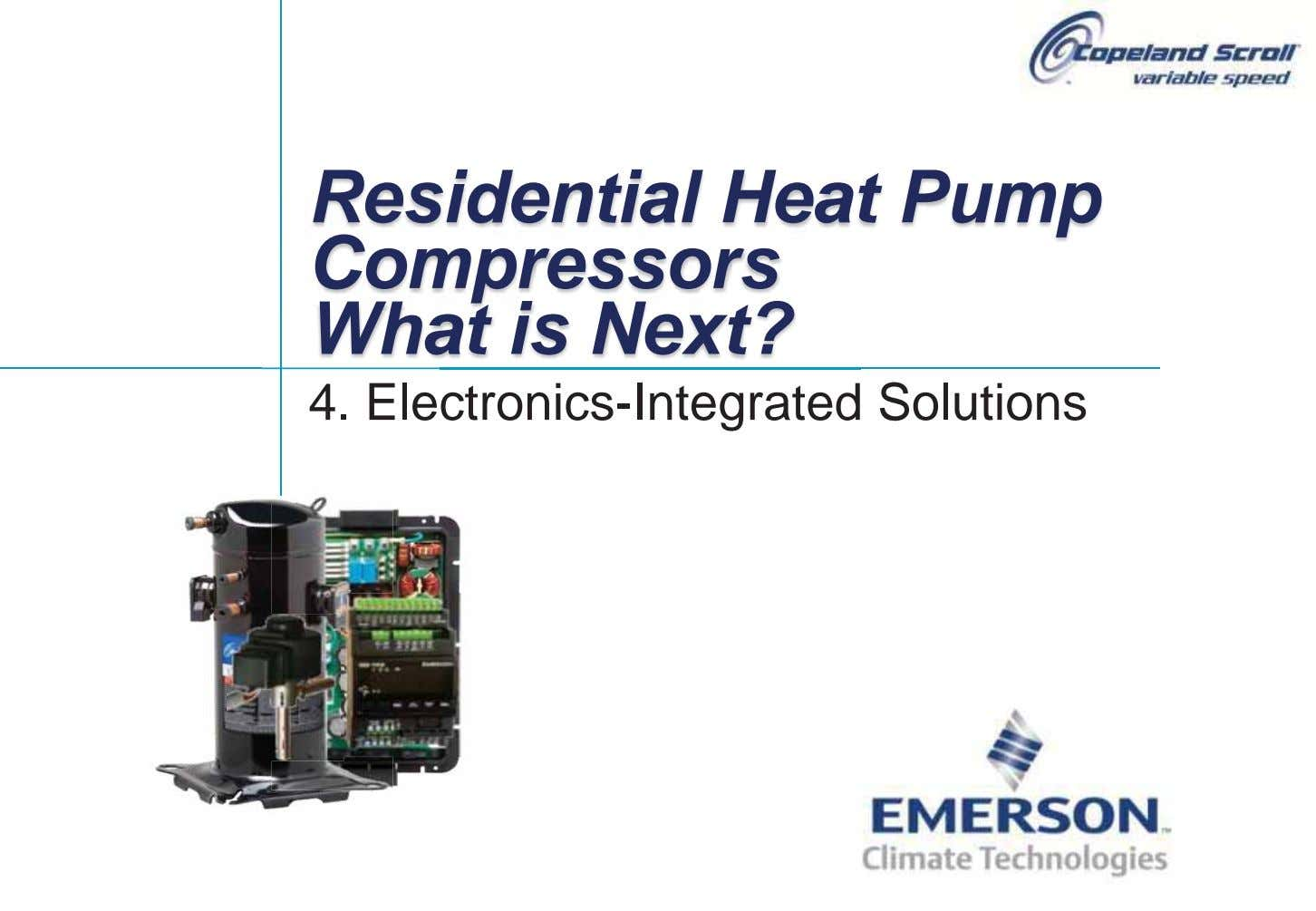 Residential Heat Pump Compressors What is Next? 4. Electronics-Integrated Solutions