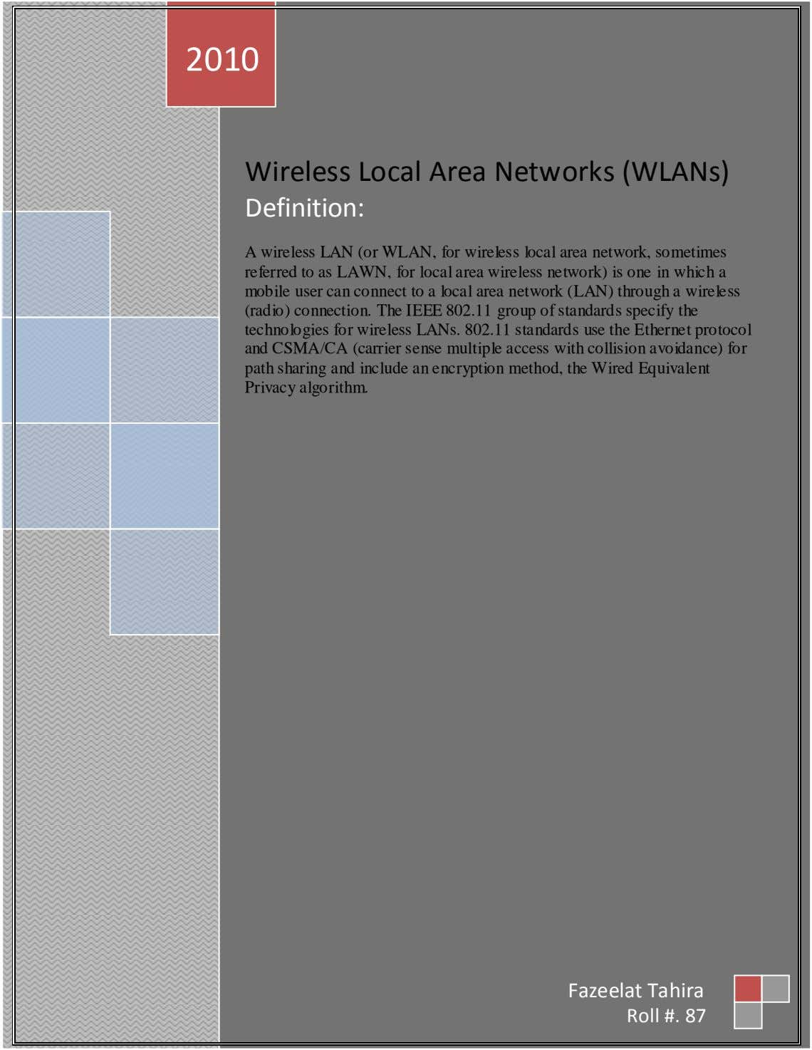 2010 Wireless Local Area Networks (WLANs) Definition: A wireless LAN (or WLAN, for wireless local