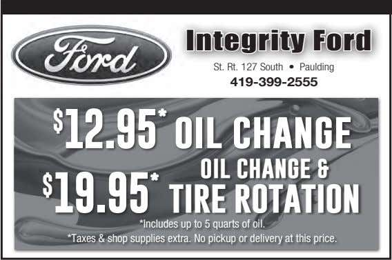 Integrity Ford St. Rt. 127 South • Paulding 419-399-2555 $ 12.95 * oil change $