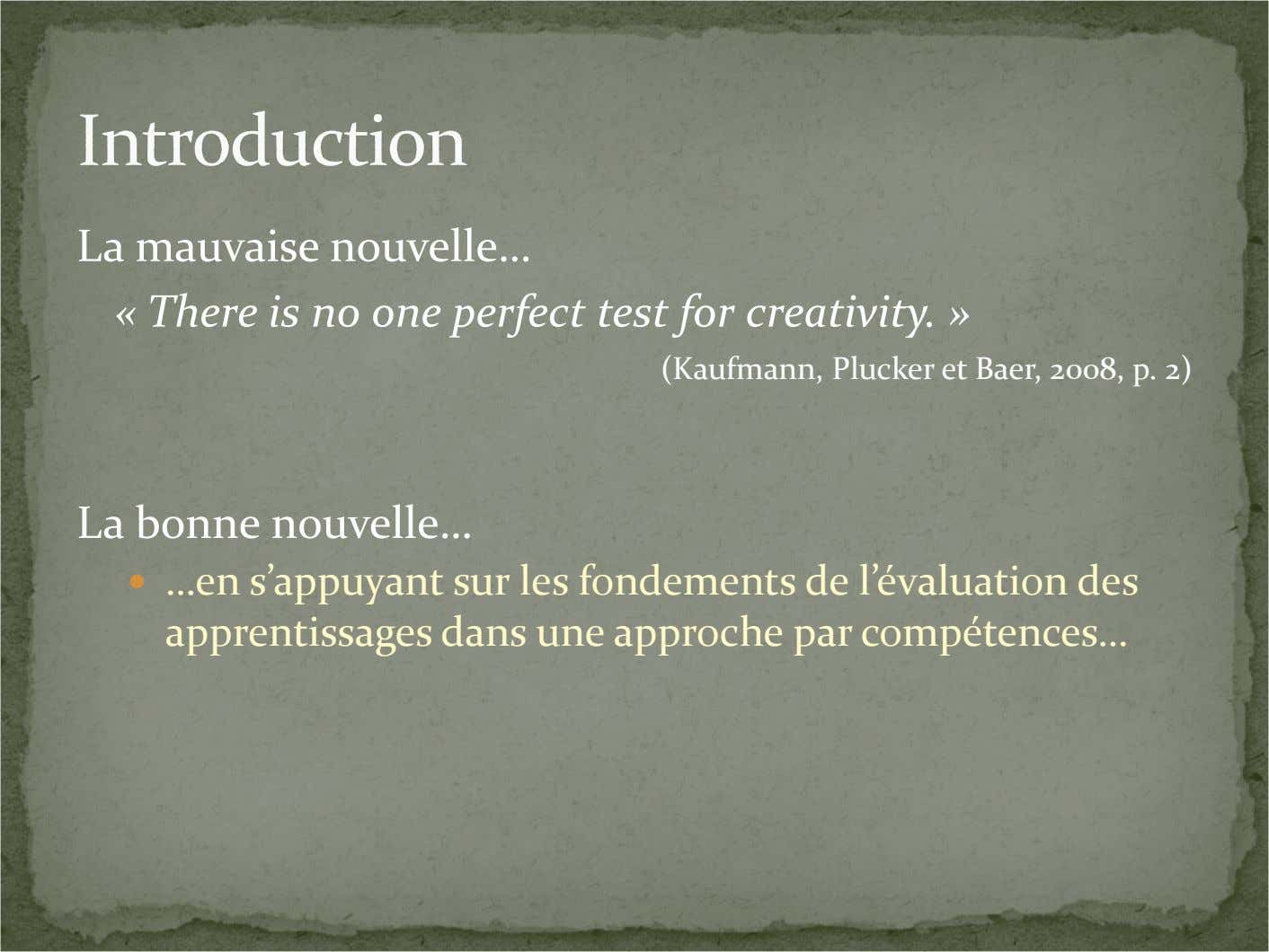 La mauvaise nouvelle… « There is no one perfect test for creativity. » (Kaufmann, Plucker