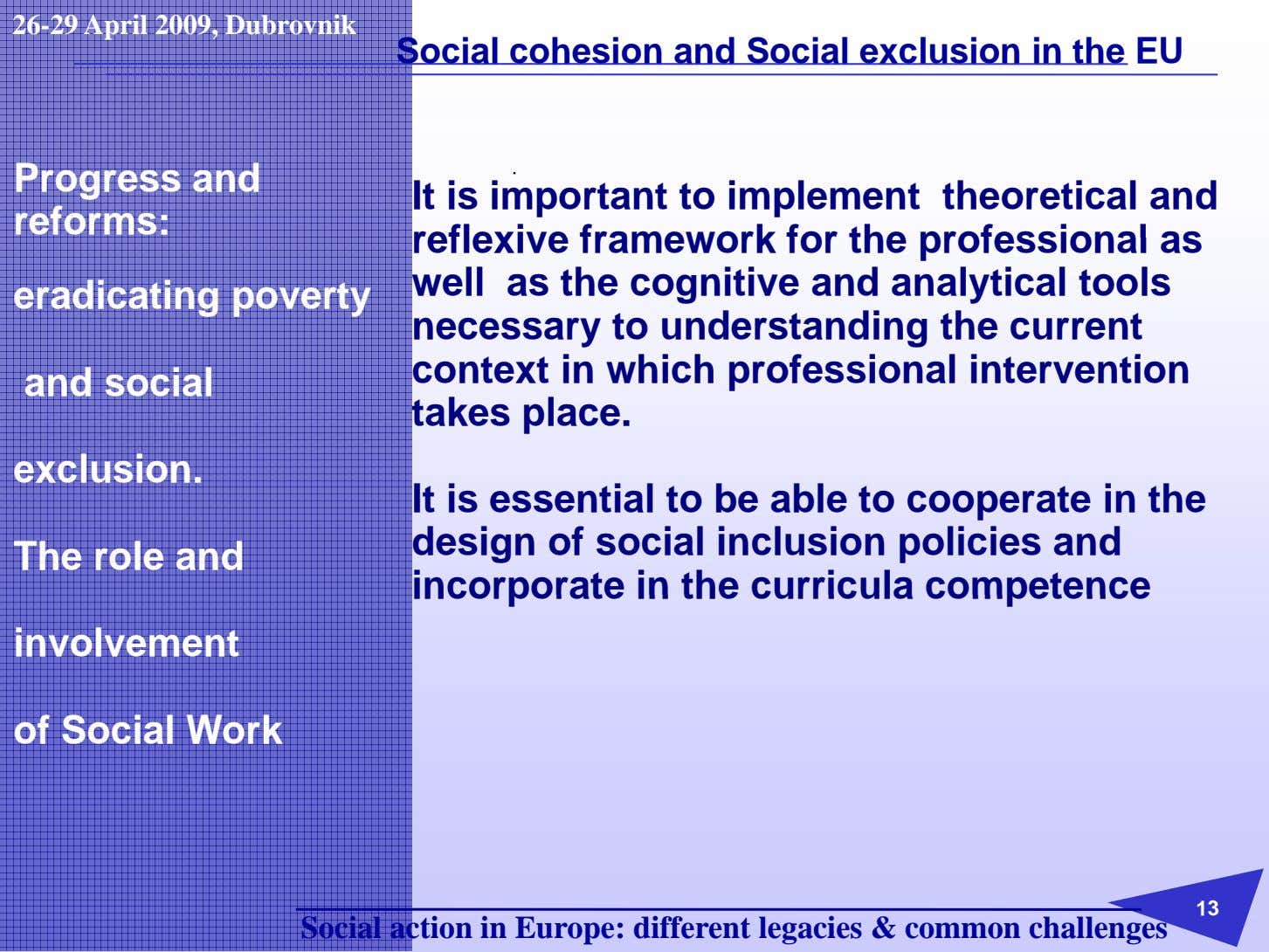 26-29 April 2009, Dubrovnik Social cohesion and Social exclusion in the EU . Progress and