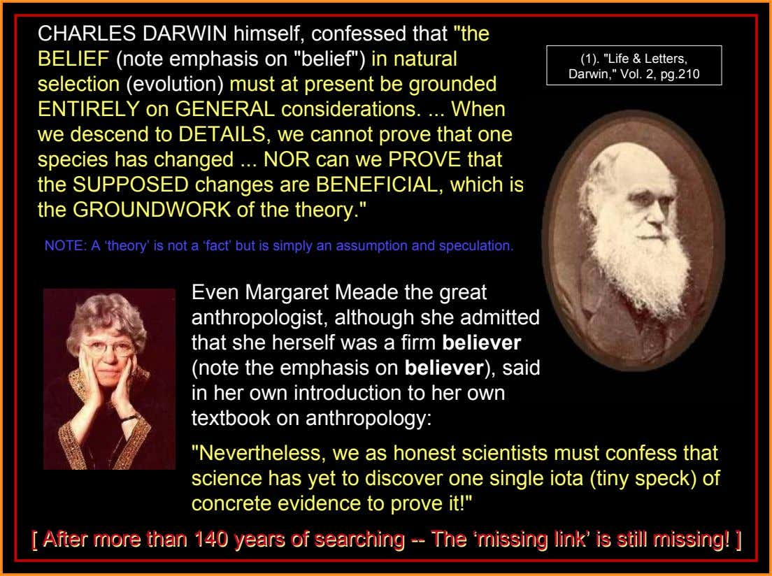 "CHARLES DARWIN himself, confessed that ""the BELIEF (note emphasis on ""belief"") in natural (1). ""Life &"