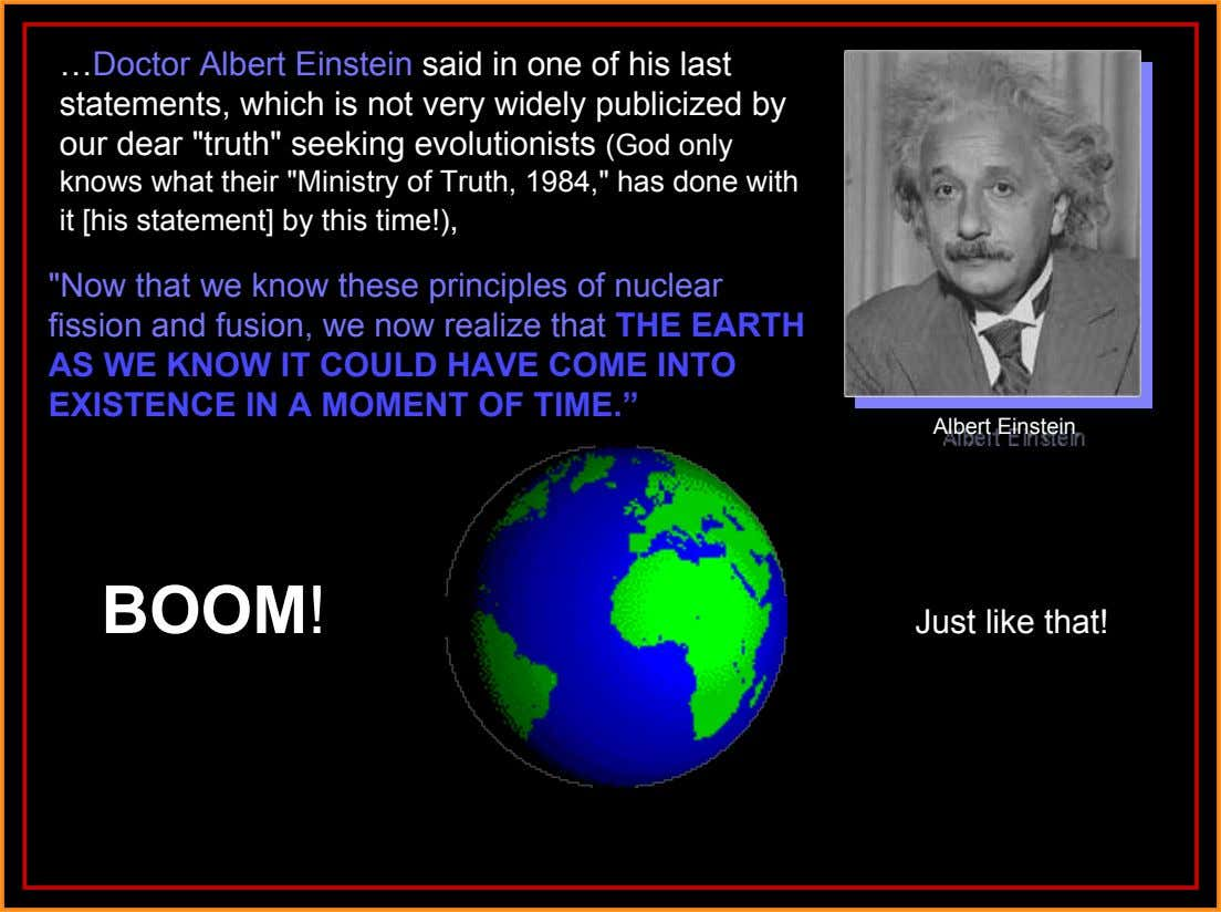 …Doctor Albert Einstein said in one of his last statements, which is not very widely publicized