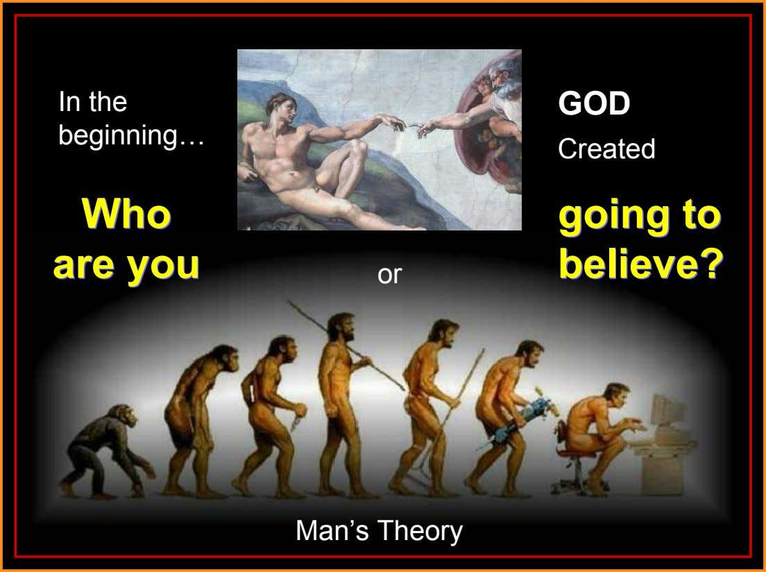 In the GOD beginning… Created Who Who going to going to are you are you believe?