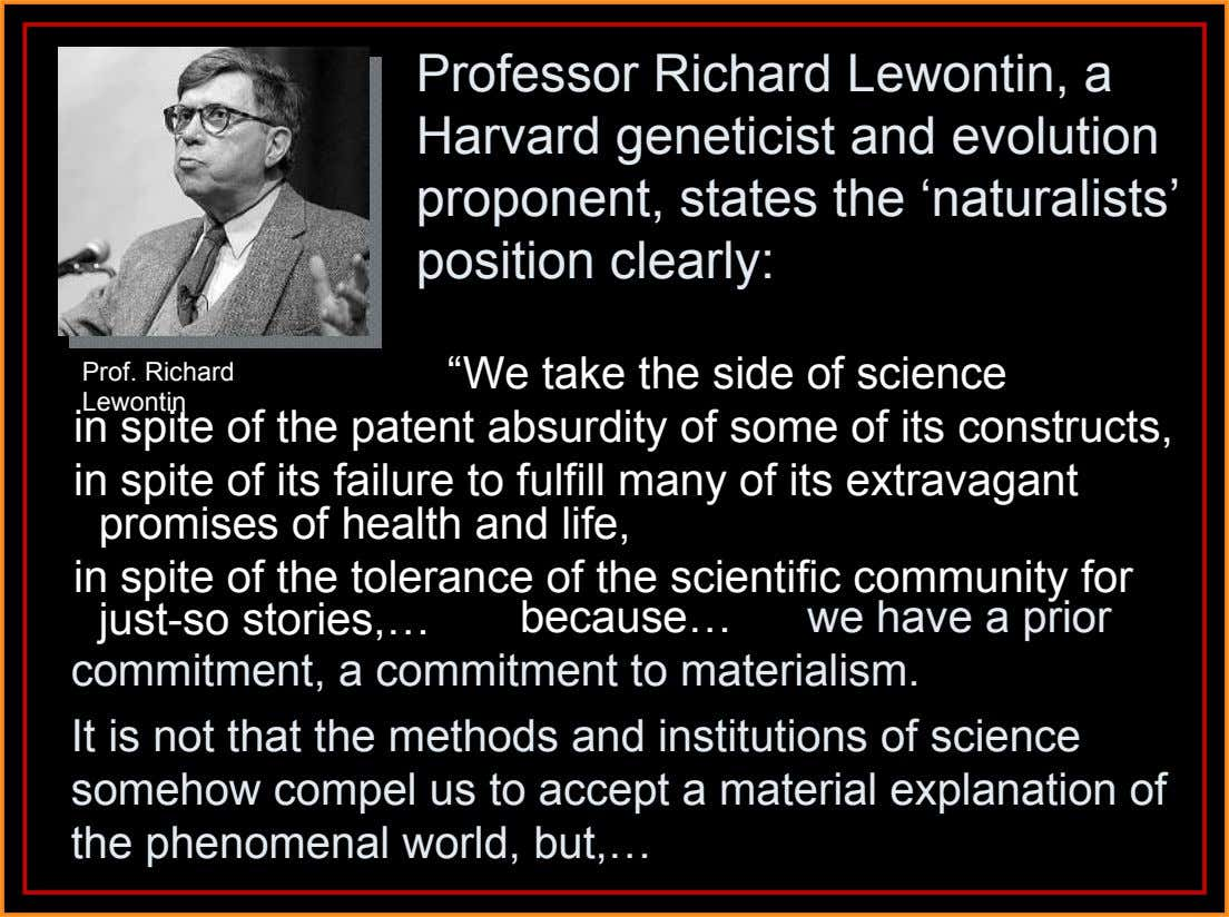 "Professor Richard Lewontin, a Harvard geneticist and evolution proponent, states the 'naturalists' position clearly: ""We take"