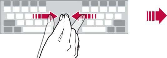 the keyboard, close it with pressing with two fingers. One-handed operation mode You can move the