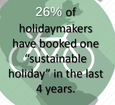 "26% of holidaymakers have booked one ""sustainable holiday"" in the last 4 years."