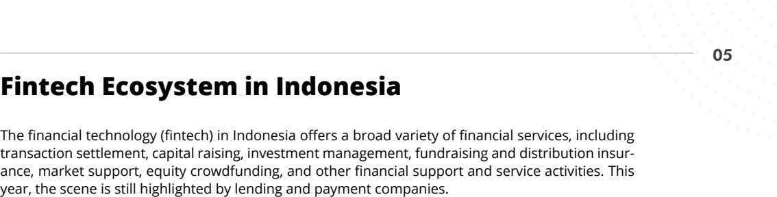 05 Fintech Ecosystem in Indonesia The financial technology (fintech) in Indonesia offers a broad variety