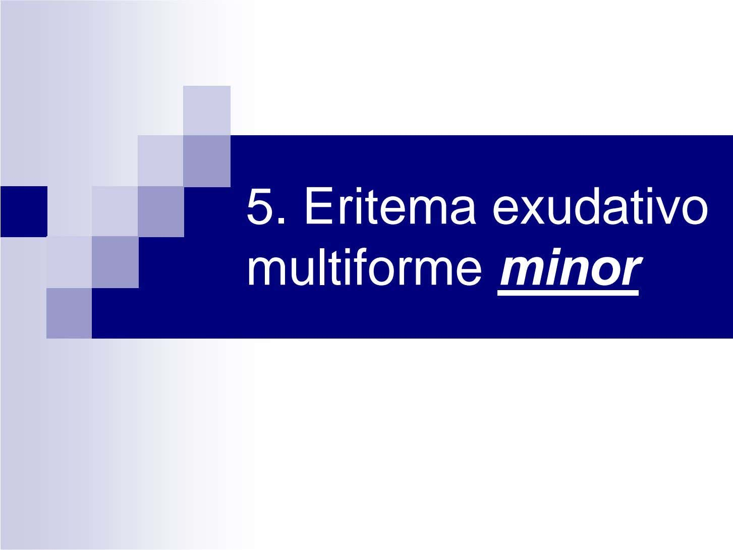 5. Eritema exudativo multiforme minor