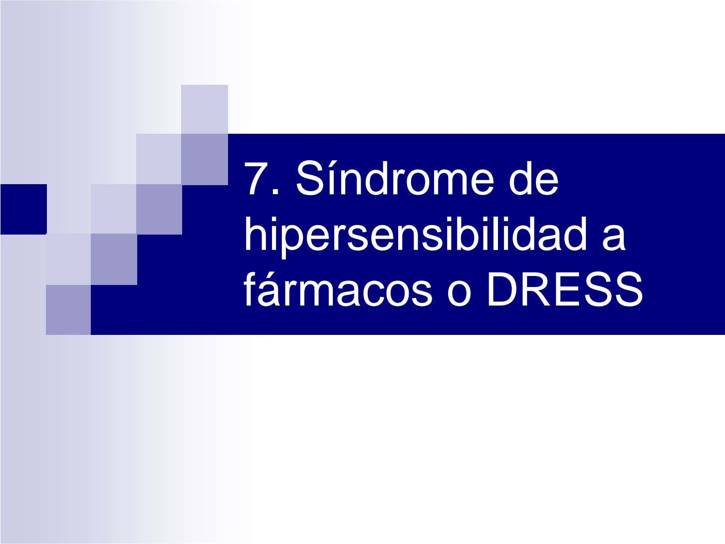 7. Síndrome de hipersensibilidad a fármacos o DRESS