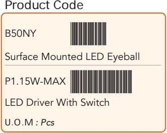 Product Code B50NY Surface Mounted LED Eyeball P1.15W-MAX LED Driver With Switch U.O.M : Pcs
