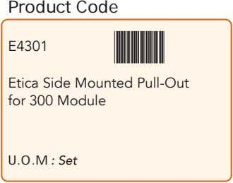 Product Code E4301 Etica Side Mounted Pull-Out for 300 Module U.O.M : Set