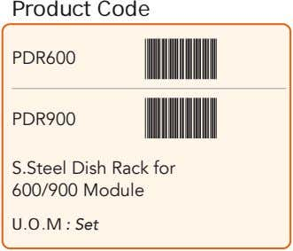 Product Code PDR600 PDR900 S.Steel Dish Rack for 600/900 Module U.O.M : Set