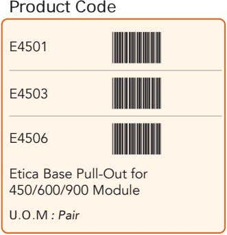 Product Code E4501 E4503 E4506 Etica Base Pull-Out for 450/600/900 Module U.O.M : Pair