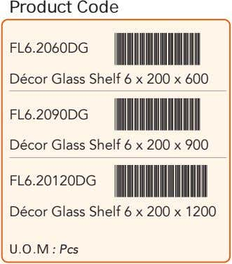 Product Code FL6.2060DG Décor Glass Shelf 6 x 200 x 600 FL6.2090DG Décor Glass Shelf