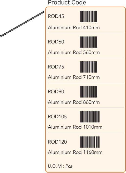Product Code ROD45 Aluminium Rod 410mm ROD60 Aluminium Rod 560mm ROD75 Aluminium Rod 710mm ROD90
