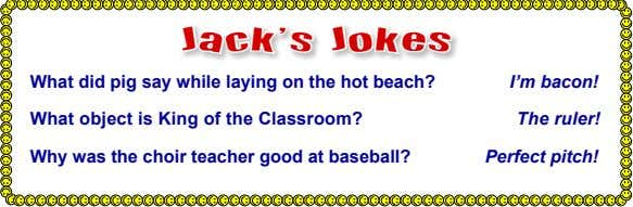 Jack's Jokes What did pig say while laying on the hot beach? I'm bacon! What