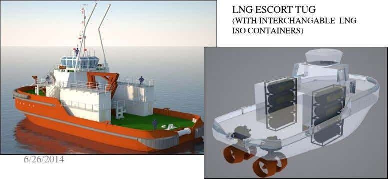 LNG ESCORT TUG (WITH INTERCHANGABLE LNG ISO CONTAINERS) 6/26/2014