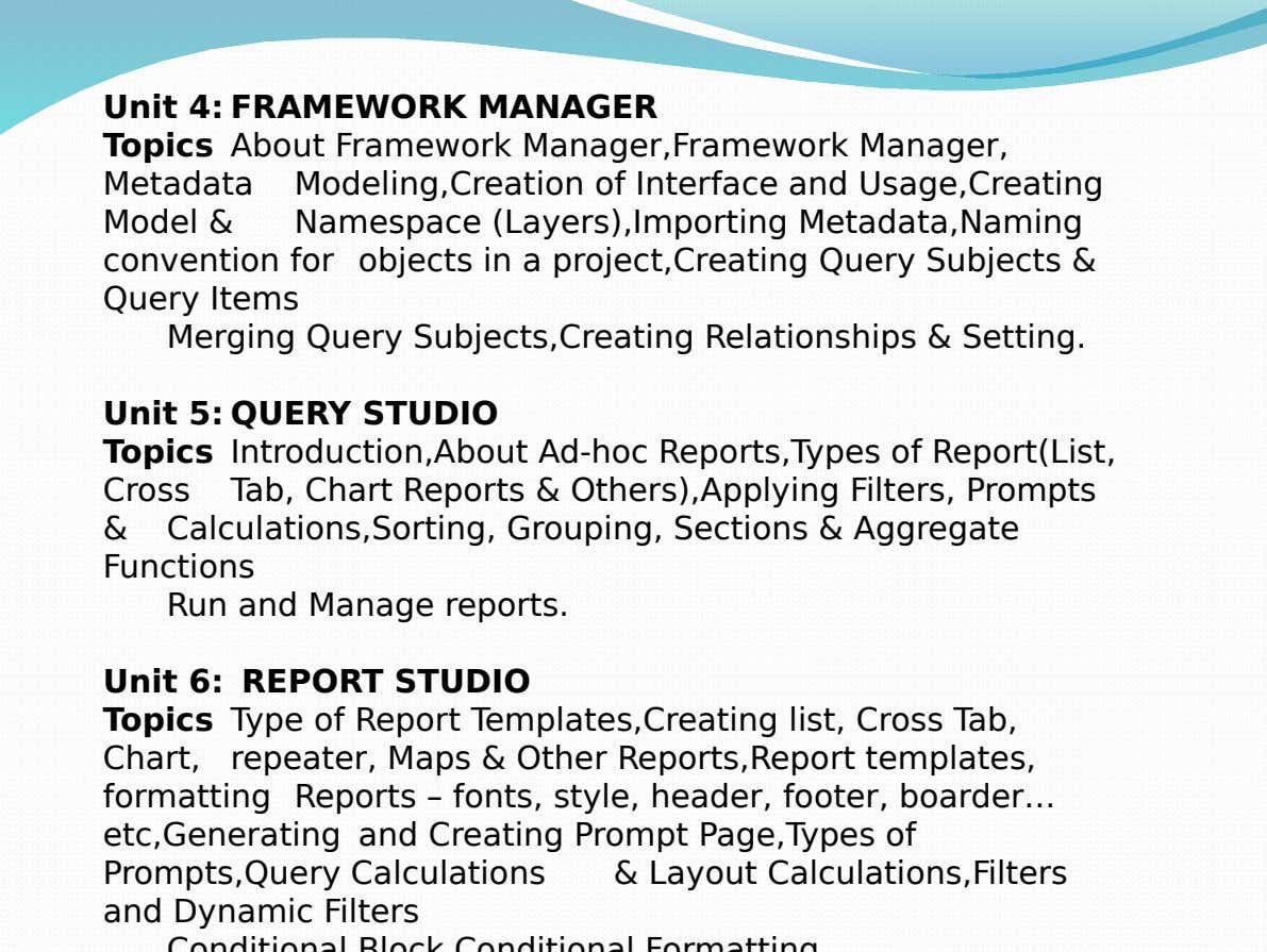 Unit 4: FRAMEWORK MANAGER Topics About Framework Manager,Framework Manager, Metadata Modeling,Creation of Interface and Usage,Creating Model