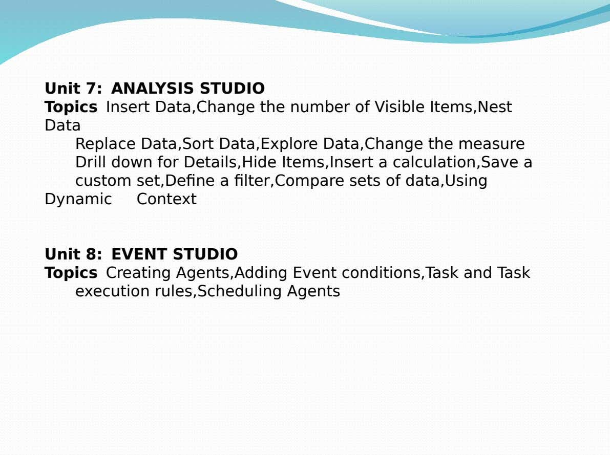 Unit 7: ANALYSIS STUDIO Topics Insert Data,Change the number of Visible Items,Nest Data Replace Data,Sort Data,Explore