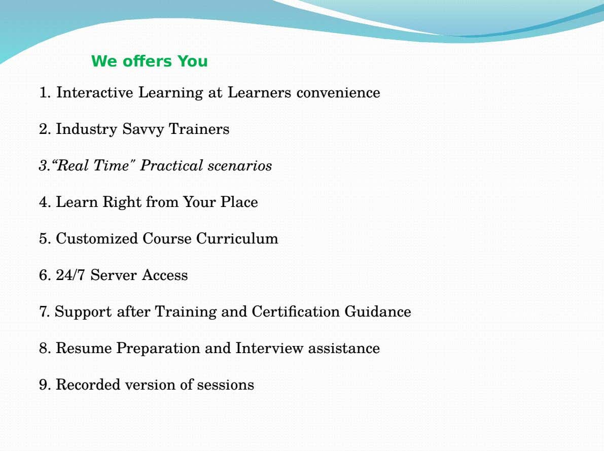 "We offers You 1. Interactive Learning at Learners convenience 2. Industry Savvy Trainers 3.""Real Time"" Practical"
