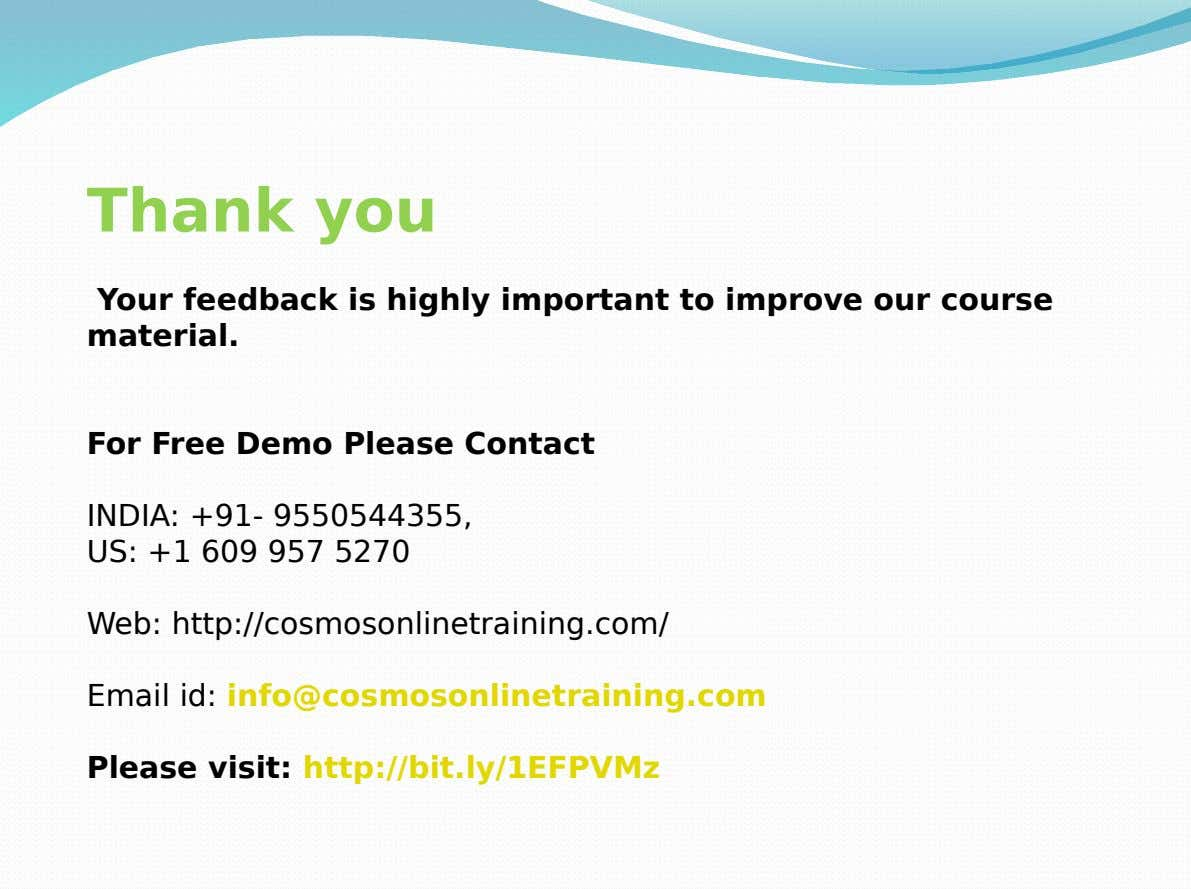 Thank you Your feedback is highly important to improve our course material. For Free Demo Please