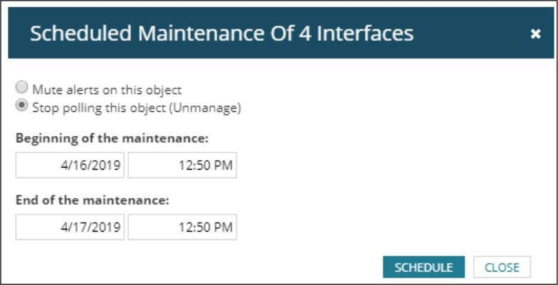 time for the Interfaces to be unmanaged. d. Click Schedule. During the specified period of time,