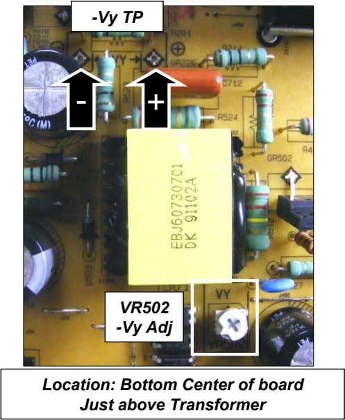 -Vy TP - VR502 -Vy Adj Location: Bottom Center of board Just above Transformer +