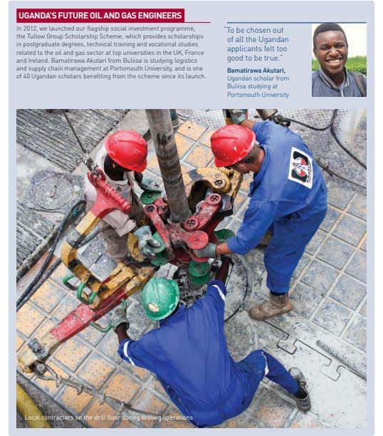 UGANDA'S FUTURE OIL AND GAS ENGINEERS In 2012, we launched our flagship social investment programme, the