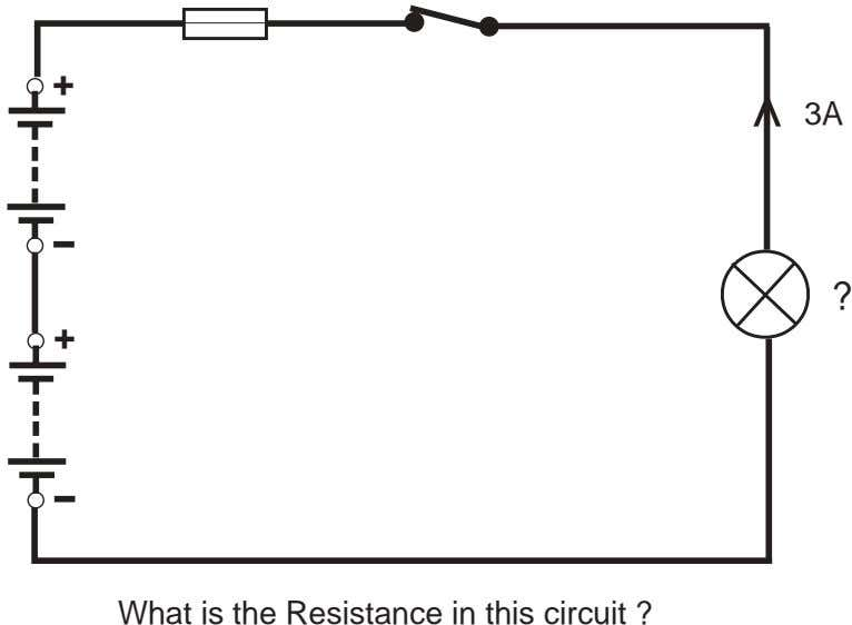 + 3A ? + What is the Resistance in this circuit ? >