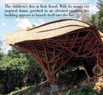 The children's den at Koh Kood: With its manta ray inspired dome, perched in an