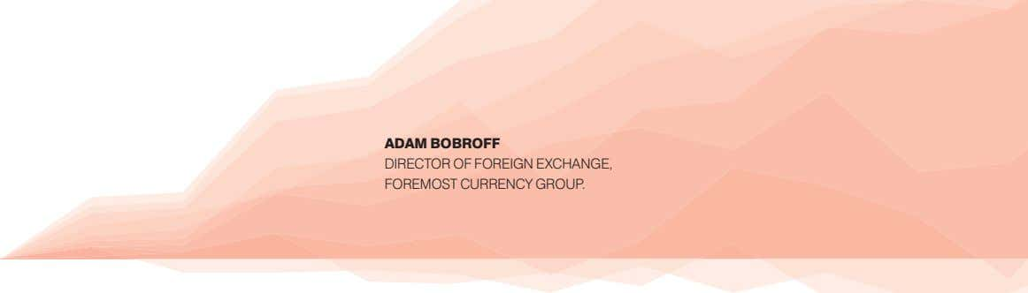 ADAM BOBROFF DIRECTOR OF FOREIGN EXCHANGE, FOREMOST CURRENCY GROUP.