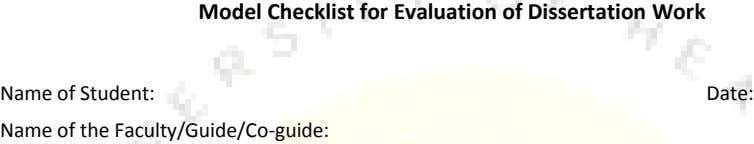 Model Checklist for Evaluation of Dissertation Work Name of Student: Date: Name of the Faculty/Guide/Co-guide: