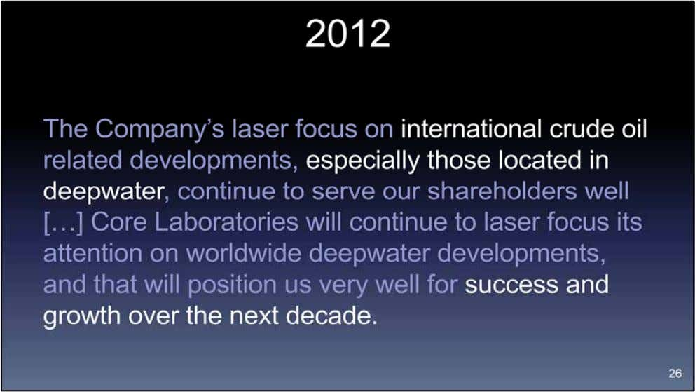 A year later shale was out, and Core had a laser focus on international deepwater oil,